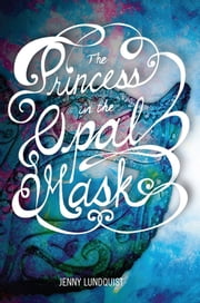 The Princess in the Opal Mask ebook by Jenny Lundquist