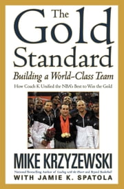 The Gold Standard - Building a World-Class Team ebook by Mike Krzyzewski,Jamie K. Spatola