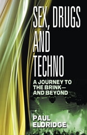 Sex, Drugs & Techno ebook by Paul Eldridge