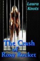 THE CRASH OF ROXY ROCKET ebook by LAURA KNOTS