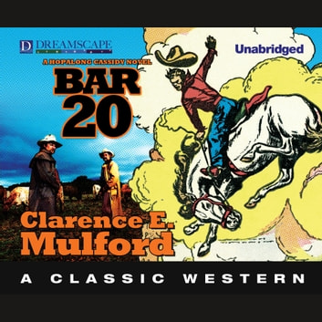 Bar-20 - A Hopalong Cassidy Novel audiobook by Clarence E. Mulford