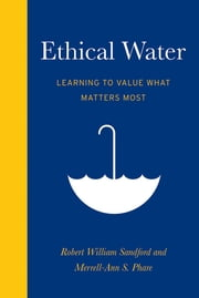Ethical Water - Learning to Value What Matters Most ebook by Robert William Sandford