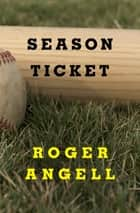 Season Ticket eBook by Roger Angell