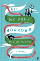 All My Puny Sorrows ebook by Miriam Toews