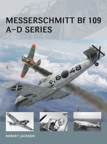 Messerschmitt Bf 109 A–D series ebook by Robert Jackson