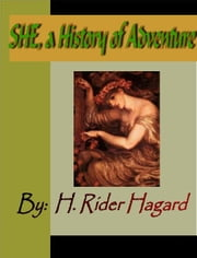 SHE; A History of Adventure ebook by Haggard, H. Ridder