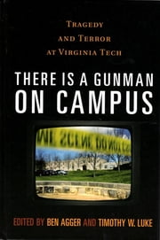 There is a Gunman on Campus - Tragedy and Terror at Virginia Tech ebook by Ben Agger,Timothy W. Luke,Stanley Aronowitz,William Ayers,Ben Agger,Roxanne Dunbar-Ortiz,Carolyn Guertin,Gwen Hunnicutt,Douglas Kellner,Michael Kimmel,Neal King,Steve Kroll-Smith, Professor of Sociology,Charles Lemert,Matthew A. Levy,Timothy W. Luke,Patricia Nickel,Stephen Pfohl