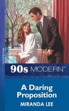A Daring Proposition (Mills & Boon Vintage 90s Modern) 電子書 by Miranda Lee