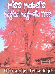 Miss Mabel's Magical Magnolia Tree ebook by Christopher Setterlund