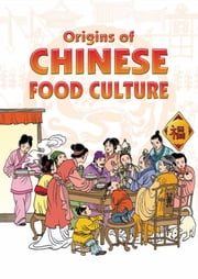 Origins of Chinese Food Culture ebook by Asiapac Editorial