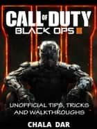 Call of Duty Black Ops III Unofficial Tips, Tricks and Walkthroughs ebook by Chala Dar