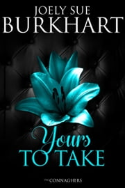 Yours to Take - The Connaghers, #4 ebook by Joely Sue Burkhart