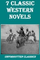 7 Classic Western Novels ebook by Various