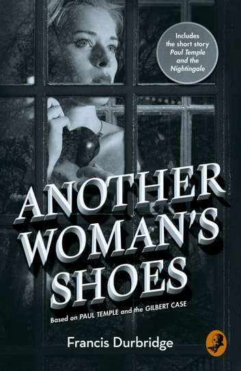 Another Woman's Shoes: Based on Paul Temple and the Gilbert Case ebook by Francis Durbridge