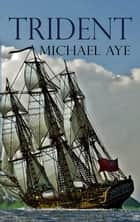 Trident - Book 6 of the Fighting Anthony Series eBook by Michael Aye