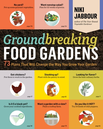 Groundbreaking Food Gardens - 73 Plans That Will Change the Way You Grow Your Garden ebook by Niki Jabbour