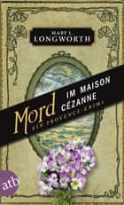 Mord im Maison Cézanne ebook by Mary L. Longworth,Dr. Helmut Ettinger