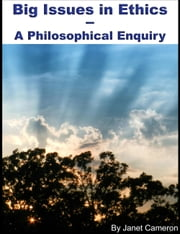 Big Issues in Ethics: A Philosophical Enquiry ebook by Janet Cameron