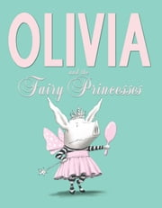 Olivia and the Fairy Princesses - with audio recording ebook by Ian Falconer,Ian Falconer,Ana Gasteyer