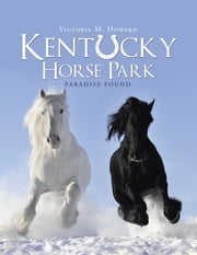 Kentucky Horse Park - Paradise Found ebook by Victoria M. Howard