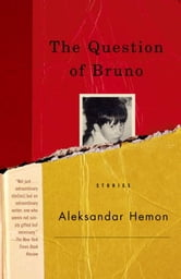 The Question of Bruno - Stories ebook by Aleksandar Hemon