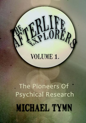 Afterlife Explorers Vol 1: The Pioneers of Psychical Research ebook by Michael Tymn