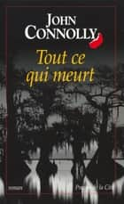 Tout ce qui meurt ebook by Philippe HUPP, Thierry ARSON, John CONNOLLY