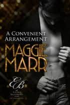 A Convenient Arrangement: The Travati Family Book 3 - Eligible Billionaires, #8 ebook by Maggie Marr