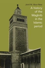 A History of the Maghrib in the Islamic Period ebook by Abun-Nasr, Jamil M.