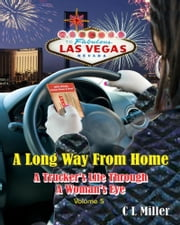 A Long Way From Home: A Trucker's Life Through a Woman's Eye Volume 5 ebook by C L Miller