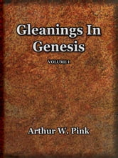 Gleanings (Volume I and II) ebook by Pink, Arthur W.