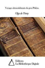 Voyages abracadabrants du gros Philéas ebook by Olga de Pitray