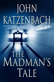 The Madman's Tale ebook by John Katzenbach