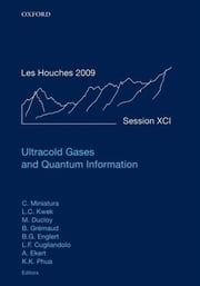 Ultracold Gases and Quantum Information: Lecture Notes of the Les Houches Summer School in Singapore: Volume 91, July 2009 ebook by Christian Miniatura,Leong-Chuan Kwek,Martial Ducloy,Berthold-Georg Englert,Leticia Cugliandolo,Artur Ekert,BenoÎt Grémaud