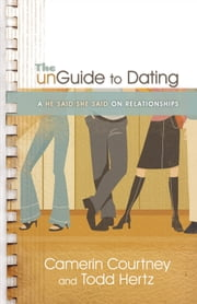The unGuide to Dating - A He Said/She Said on Relationships ebook by Camerin Courtney,Todd Hertz