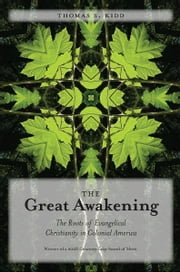 The Great Awakening: The Roots of Evangelical Christianity in Colonial America ebook by Thomas S. Kidd