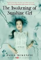 The Awakening of Sunshine Girl ebook by Paige McKenzie,Alyssa Sheinmel
