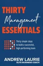 Thirty Essentials: Management - Thirty simple steps to build a successful, high-performing team ebook by Andrew Laurie