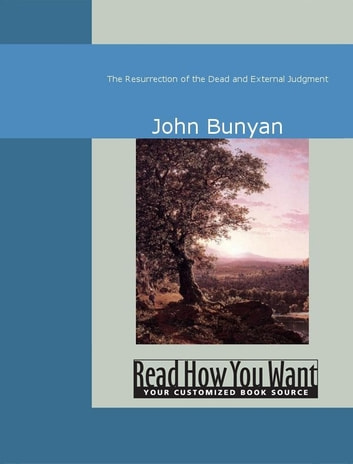 The Resurrection Of The Dead And External Judgment ebook by John Bunyan