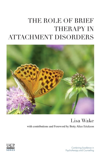 The Role of Brief Therapy in Attachment Disorders ebook by Lisa Wake