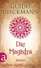 Die Magistra - Roman ebook by Guido Dieckmann