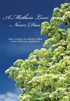 A Mother's Love Never Dies ebook by Troy T. Brown
