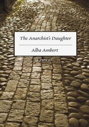 The Anarchist's Daughter - A novel ebook by Alba Ambert