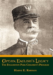 Captain English's Legacy - The Englishton Park Children's Program ebook by Harve E. Rawson