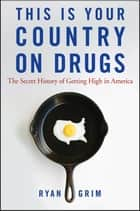 This Is Your Country on Drugs ebook by Ryan Grim