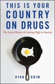 This Is Your Country on Drugs - The Secret History of Getting High in America ebook by Ryan Grim