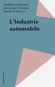 L'Industrie automobile ebook by Géraldine de Bonnafos, Jean-Jacques Chanaron, Laurent de Mautort