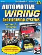 Automotive Wiring and Electrical Systems Vol. 2 - Projects ebook by Tony Candela