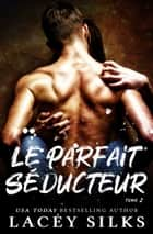 Le parfait séducteur eBook by Lacey Silks