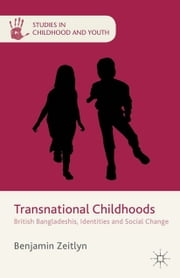 Transnational Childhoods - British Bangladeshis, Identities and Social Change ebook by B. Zeitlyn